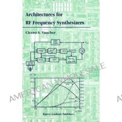 Architectures for RF Frequency Synthesizers by Cicero S. Vaucher, 9781441952936.