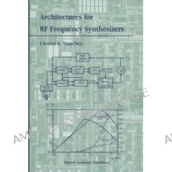 Architectures for RF Frequency Synthesizers by Cicero S. Vaucher, 9781402071201.
