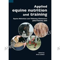 Applied Equine Nutrition and Training, Equine NUtrition and TRAining COnference (ENUTRACO) 2009 by Frans J. M. Smulders, 9789086861248.