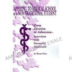 Applying to Medical School for the Non-Traditional Student by Bryan Goss, 9780966394405.