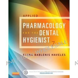 Applied Pharmacology for the Dental Hygienist by Elena Bablenis Haveles, 9780323171113.