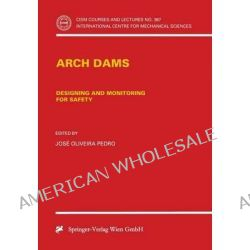Arch Dams : Designing and Monitoring for Safety, Designing and Monitoring for Safety by Jose O. Pedro, 9783211831496.