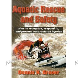 Aquatic Rescue and Safety, How to Recognize, Respond to, and Prevent Water-Related Injuries by Dennis K. Graver, 9780736041225.