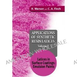 Applications of Synthetic Resin Latices, Latices in Surface Coatings - Emulsion Paints v. 2 by Henry Warson, 9780471954613.
