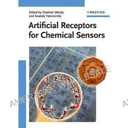 Artificial Receptors for Chemical Sensors by Vladimir M. Mirsky, 9783527323579.