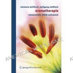Aromatherapie, Wissenschaft - Klinik - Praxis by Wolfgang Steflitsch, 9783211486467.