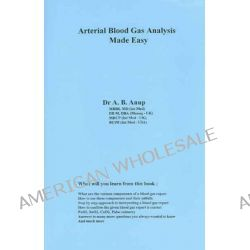 Arterial Blood Gas Analysis Made Easy by Dr. A. B. Anup, 9780965708371.