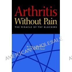 Arthritis Without Pain, The Miracle of Tnf Blockers by Scott J Zashin, 9780975406007.