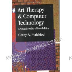 Art Therapy and Computer Technology, A Virtual Studio of Possibilities by Cathy Malchiodi, 9781853029226.