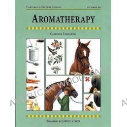 Aromatherapy for Horses, Threshold Picture Guide Series : Book 40 by Caroline Ingraham, 9781872082981.