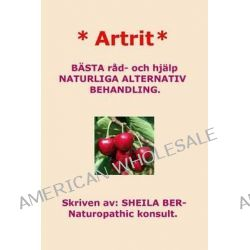 * Artrit * Naturliga Alternativ Behandling. Swedish Edition. Sheila Ber. by Sheila Ber, 9781481953849.