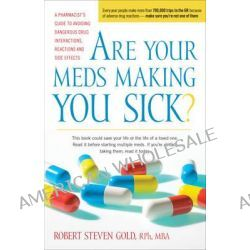 Are Your Meds Making You Sick?, A Pharmacist's Guide to Avoiding Dangerous Drug Interactions, Reactions, and Side-Effects by Robert S. Gold, 9780897935708.