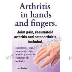Arthritis in hands and arthritis in fingers. Rheumatoid arthritis and osteoarthritis included. Symptoms, signs, treatmen