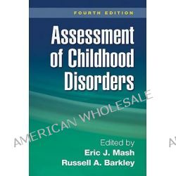 Assessment of Childhood Disorders by Eric J. Mash, 9781606236154.