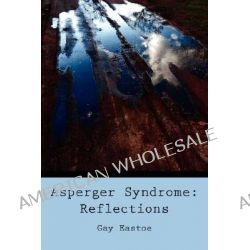 Asperger Syndrome, Reflections by Gay Eastoe, 9781434367303.