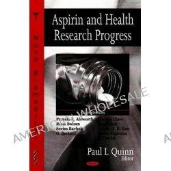 Aspirin and Health Research Progress by Paul I. Quinn, 9781604561647.