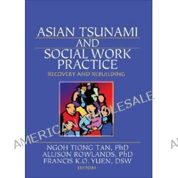 Asian Tsunami and Social Work Practice, Recovery and Rebuilding by Ngoh Tiang Tan, 9780789032362.
