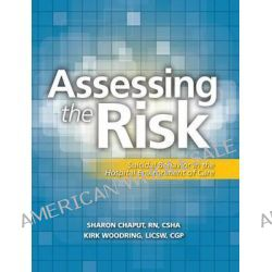 Assessing the Risk, Suicidal Behavior in the Hospital Environment of Care by Sharon Chaput, 9781601468949.