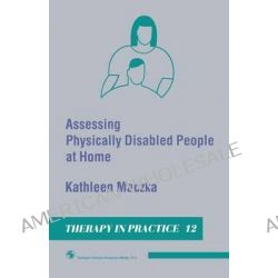 Assessing Physically Disabled People at Home by Kathleen Maczka, 9780412324802.