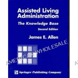 Assisted Living Administration, The Knowledge Base by James E. Allen, 9780826115164.