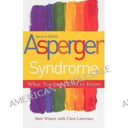 Asperger Syndrome - What Teachers Need to Know, What Teachers Need to Know by Matt Winter, 9781849052030.