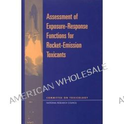 Assessment of Exposure-Response Functions for Rocket-Emission Toxicants by Subcommittee on Rocket-Emission Toxicants, 9780309061445.