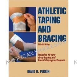 Athletic Taping and Bracing by David H. Perrin, 9781450413527.