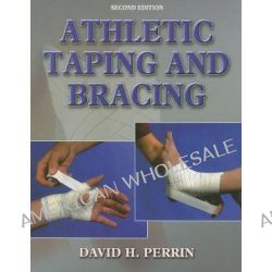 Athletic Taping and Bracing by David H. Perrin, 9780736048118.