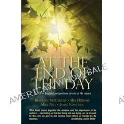 At the End of the Day, Church of England Perspectives on End of Life Issues by Brendan McCarthy, 9780715144534.