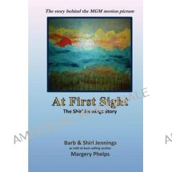 At First Sight, the Shirl Jennings Story, The Story Behind the MGM Motion Picture by Margery Phelps, 9781477576007.