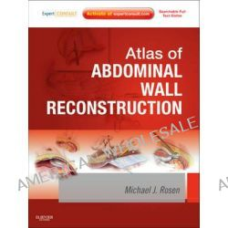 Atlas of Abdominal Wall Reconstruction, Expert Consult - Online and Print by Michael J. Rosen, 9781437727517.