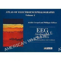 Atlas of Electroencephalography, EEG Awake and Sleep EEG Activation Procedures and Artifacts v. 1 by Arielle Crespel, 9782742005826.