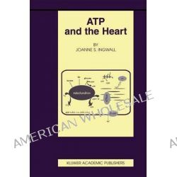 ATP and the Heart by Joane S. Ingwall, 9781461353911.