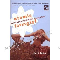 Atomic Farmgirl, Growing Up Right in the Wrong Place by Teri Hein, 9780618302413.