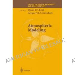 Atmospheric Modeling, IMA Volumes in Mathematics and Its Applications by David P. Chock, 9781441930262.