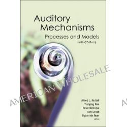 Auditory Mechanisms, Processes and Models, Proceedings of the Ninth International Symposium, Portland, Oregon, USA by Alfred L. Nuttall, 9789812568243.
