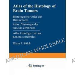 Atlas of the Histology of Brain Tumors / Histologischer Atlas der Hirntumoren / Atlas D'histologie des Tumeurs Cerebrales / Atlas Histologico de Los Tumores Cerebrales by K. J. Zulch, 9783