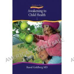 Awakening to Child Health: 1, Nurturing Children's Well-being by Raoul Goldberg, 9781903458815.