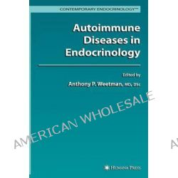 Autoimmune Diseases in Endocrinology, Contemporary Endocrinology (Humana Press) by Anthony P. Weetman, 9781588297334.