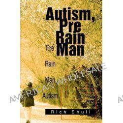 Autism, Pre Rain Man, Pre Rain Man Autism by Rich Shull, 9780595292981.