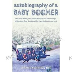 Autobiography of a Baby Boomer by Robert Schultz, 9781611530490.