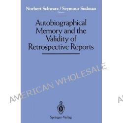 Autobiographical Memory and the Validity of Retrospective Reports by Norbert Schwarz, 9781461276128.