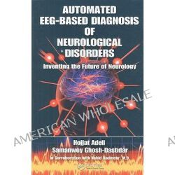 Automated EEG-based Diagnosis of Neurological Disorders, Inventing the Future of Neurology by Hojjat Adeli, 9781439815311.