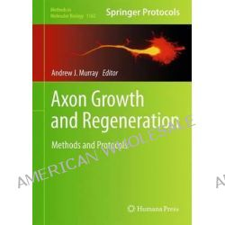 Axon Growth and Regeneration, Methods and Protocols by Andrew J. Murray, 9781493907762.