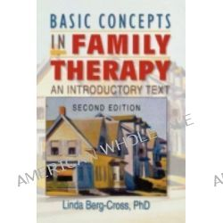 Basic Concepts in Family Therapy, An Introductory Text by Linda Berg-Cross, 9780789006462.