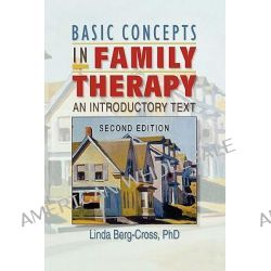 Basic Concepts in Family Therapy, An Introductory Text by Linda Berg-Cross, 9780789009418.