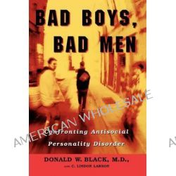 Bad Boys, Bad Men, Confronting Antisocial Personality Disorder by Donald W. Black, 9780195137835.
