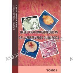 Bases Anatomopatologicas de La Enfermedad Quirurgica by Jaime M Justo J, 9781463301194.