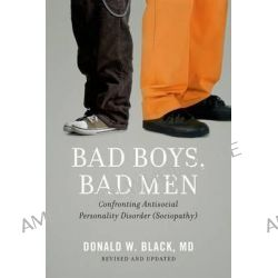 Bad Boys, Bad Men, Confronting Antisocial Personality Disorder (Sociopathy) by Donald W. Black, 9780199862030.
