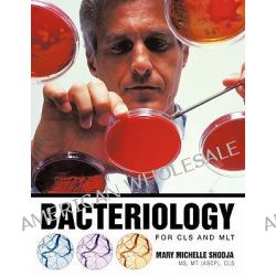 Bacteriology for CLS and MLT by Mary Michelle Shodja MS MT (ASCP) CLS, 9781426940521.